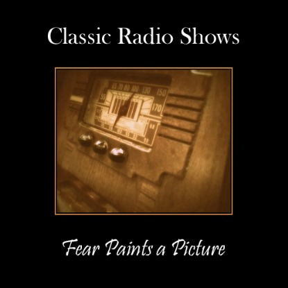 Classic Radio Show Fear Paints A Picture