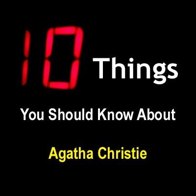 10 things you should know about Agatha Christie